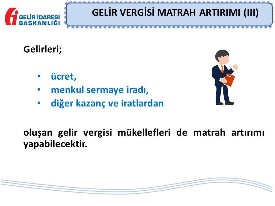 GELİR VERGİSİ MATRAH ARTIRIMI (III) Gelirleri; ücret, menkul sermaye iradı, diğer kazanç ve iratlardan oluşan gelir vergisi mükellefleri de matrah artırımı yapabilecektir.