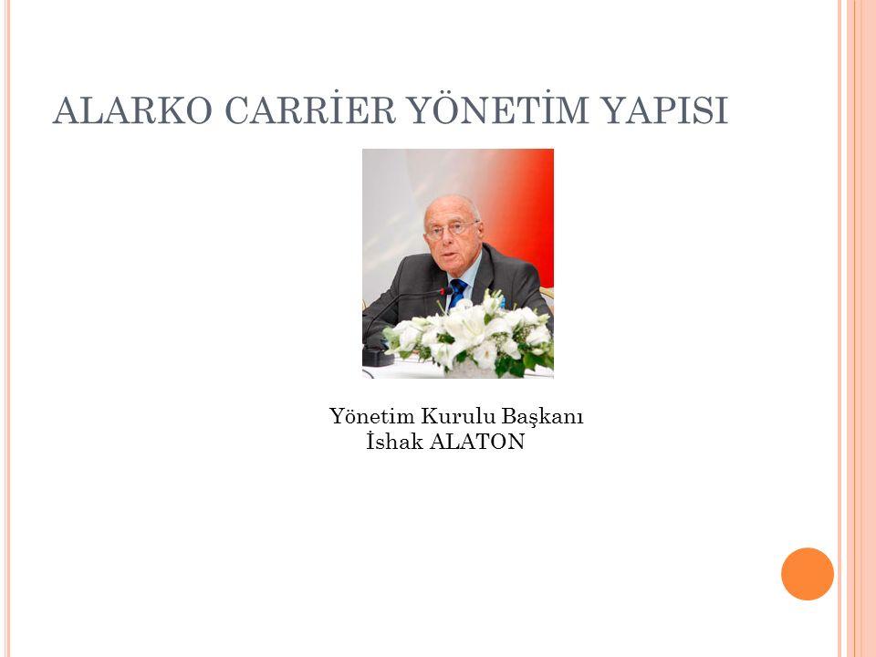 ALARKO CARRİER YÖNETİM YAPISI Yönetim Kurulu Başkanı İshak ALATON