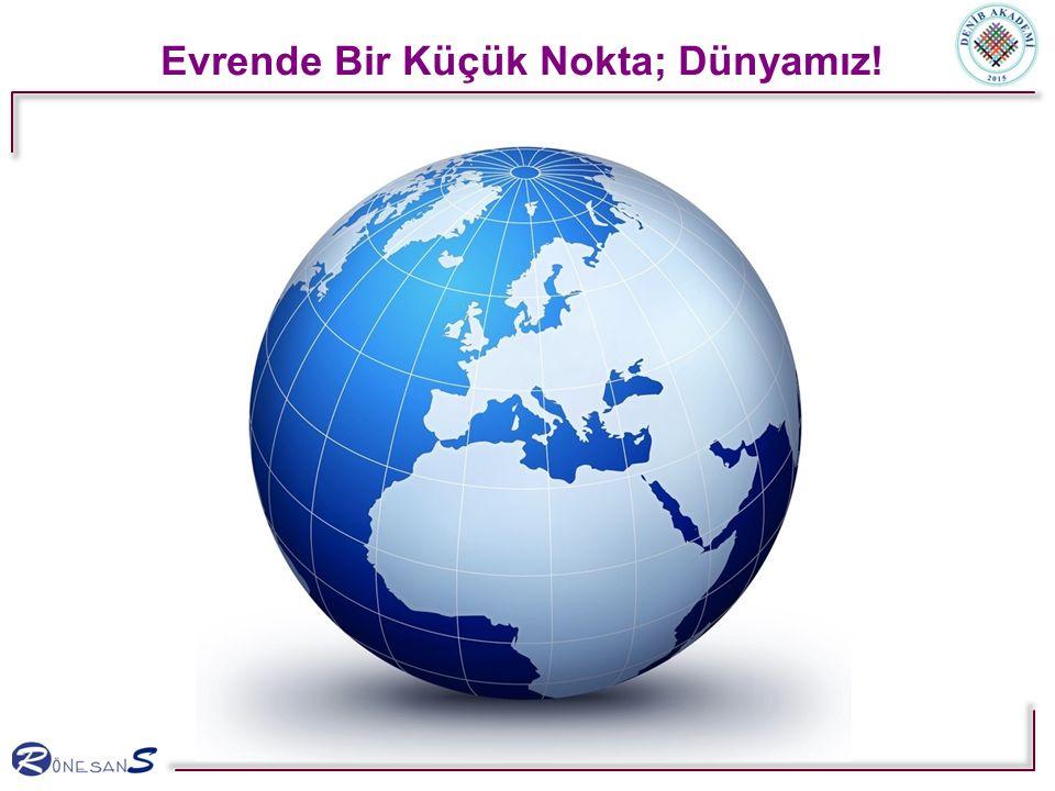 Evrende Bir Küçük Nokta; Dünyamız!