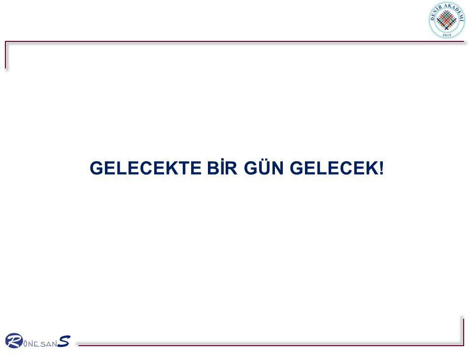 GELECEKTE BİR GÜN GELECEK!