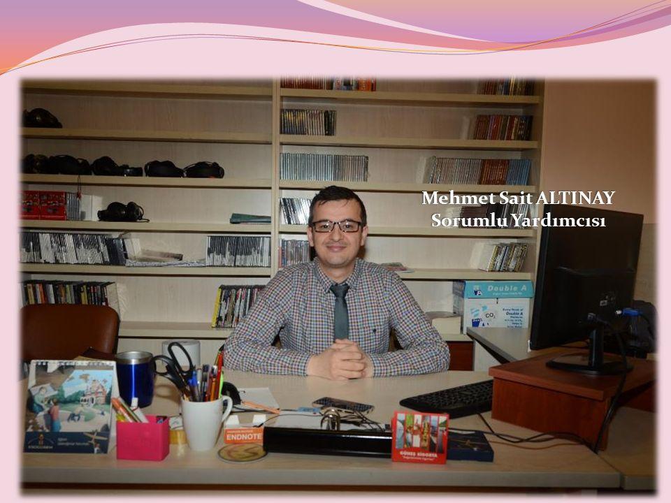 Mehmet Sait ALTINAYMehmet Sait ALTINAY Sorumlu YardımcısıSorumlu Yardımcısı