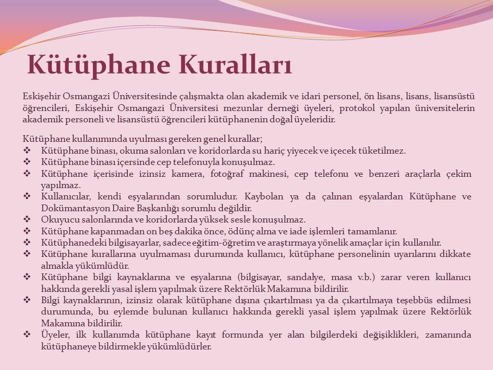 Kütüphane Kuralları Eskişehir Osmangazi Üniversitesinde çalışmakta olan akademik ve idari personel, ön lisans, lisans, lisansüstü öğrencileri, Eskişehir Osmangazi Üniversitesi mezunlar derneği üyeleri, protokol yapılan üniversitelerin akademik personeli ve lisansüstü öğrencileri kütüphanenin doğal üyeleridir.