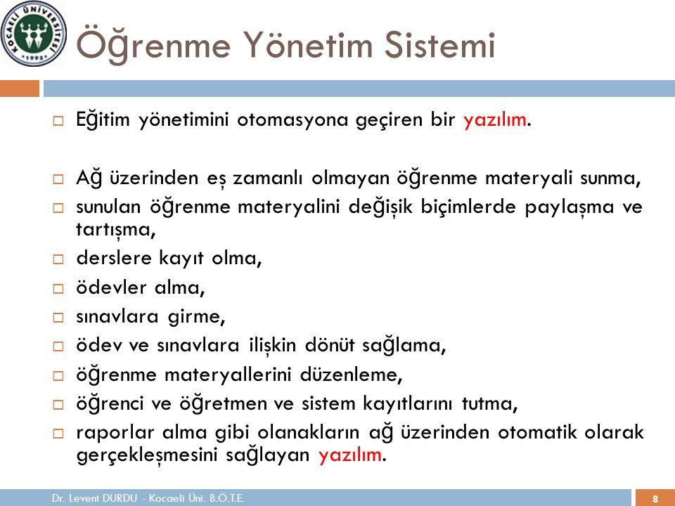 8 Ö ğ renme Yönetim Sistemi  E ğ itim yönetimini otomasyona geçiren bir yazılım.