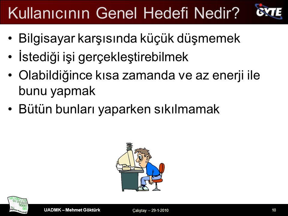UADMK – Mehmet Göktürk Çalıştay – 29-1-2010 10 Kullanıcının Genel Hedefi Nedir.