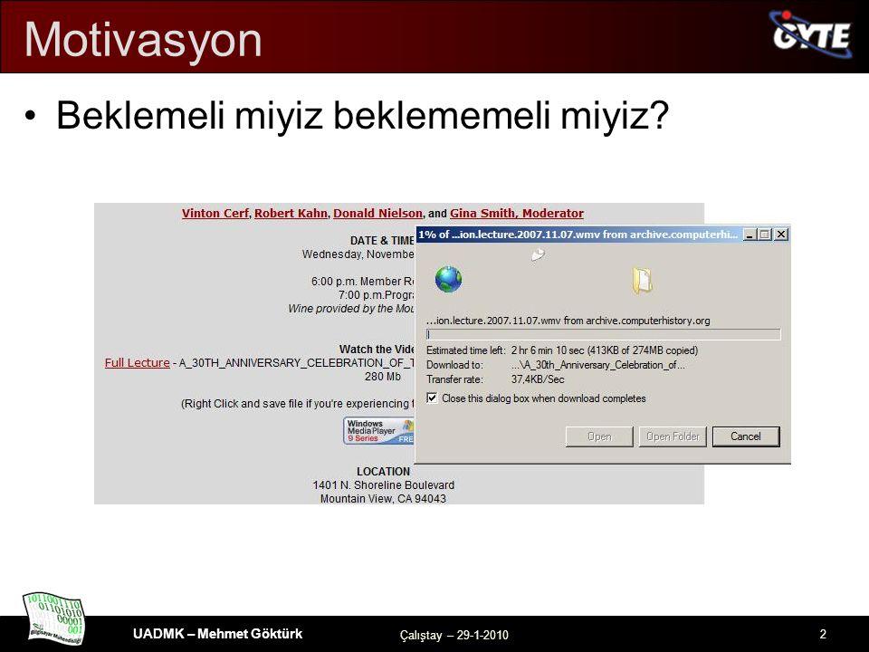 UADMK – Mehmet Göktürk Çalıştay – 29-1-2010 2 Motivasyon Beklemeli miyiz beklememeli miyiz