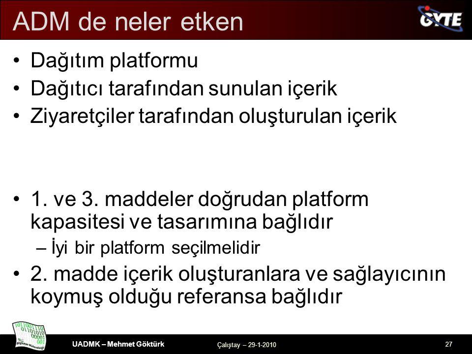 UADMK – Mehmet Göktürk Çalıştay – 29-1-2010 27 ADM de neler etken Dağıtım platformu Dağıtıcı tarafından sunulan içerik Ziyaretçiler tarafından oluşturulan içerik 1.