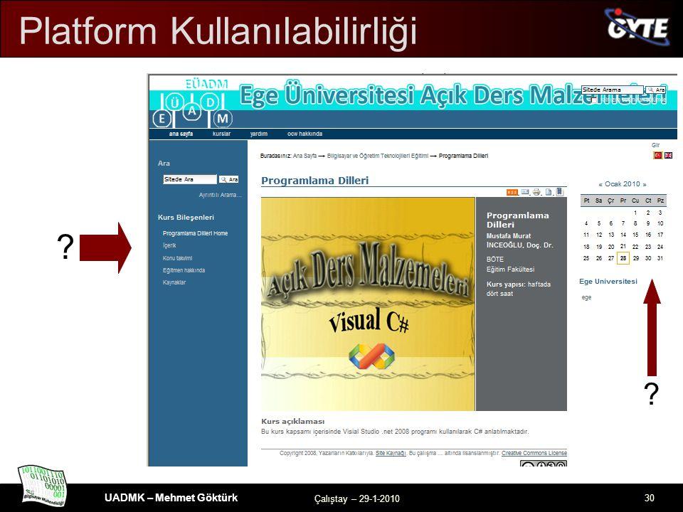 UADMK – Mehmet Göktürk Çalıştay – 29-1-2010 30 Platform Kullanılabilirliği