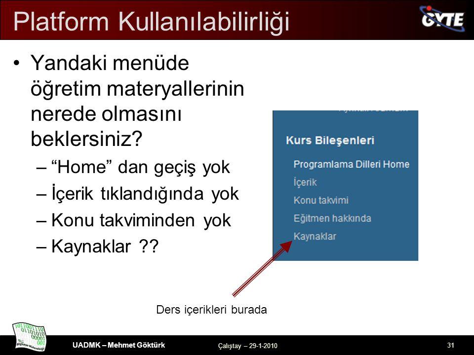 UADMK – Mehmet Göktürk Çalıştay – 29-1-2010 31 Platform Kullanılabilirliği Yandaki menüde öğretim materyallerinin nerede olmasını beklersiniz.