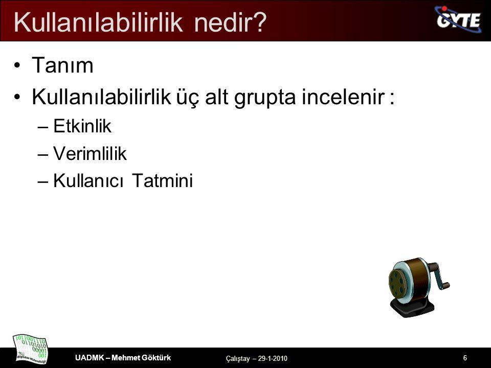 UADMK – Mehmet Göktürk Çalıştay – 29-1-2010 6 Kullanılabilirlik nedir.