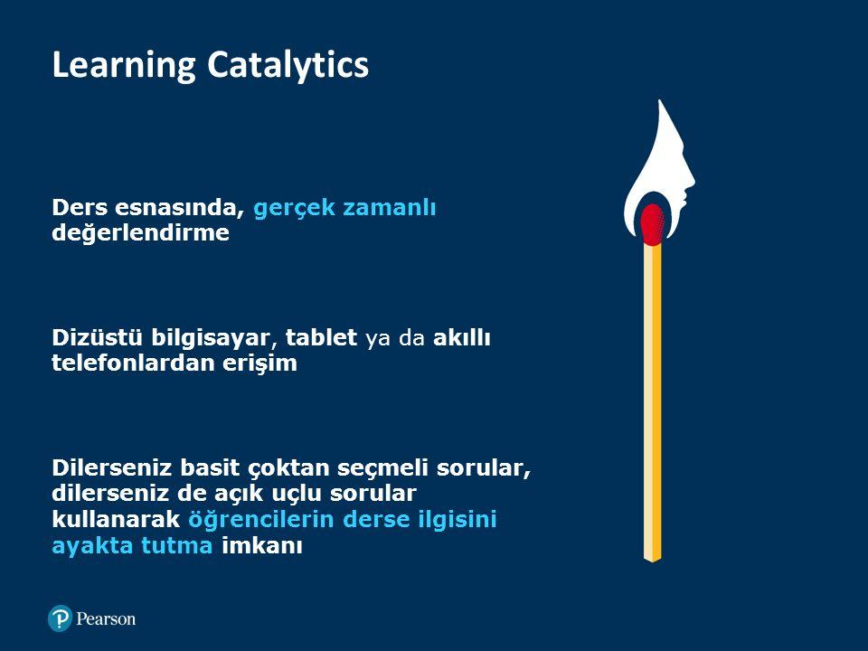 Learning Catalytics Ders esnasında, gerçek zamanlı değerlendirme Dizüstü bilgisayar, tablet ya da akıllı telefonlardan erişim Dilerseniz basit çoktan seçmeli sorular, dilerseniz de açık uçlu sorular kullanarak öğrencilerin derse ilgisini ayakta tutma imkanı