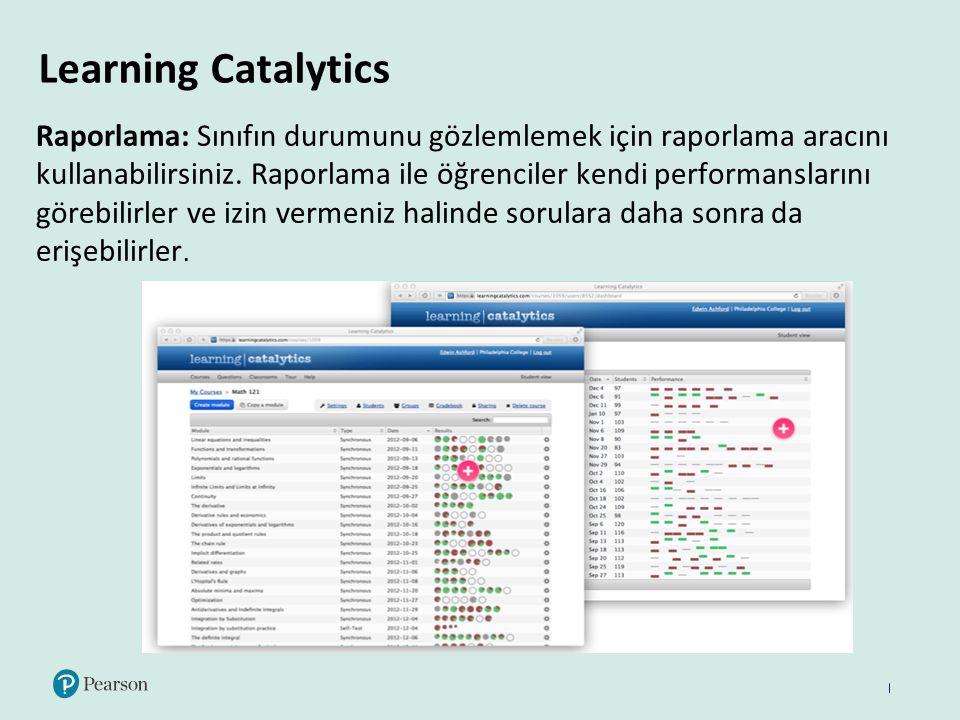 Learning Catalytics Raporlama: Sınıfın durumunu gözlemlemek için raporlama aracını kullanabilirsiniz. Raporlama ile öğrenciler kendi performanslarını