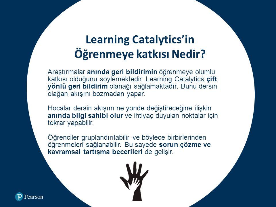Learning Catalytics'in Öğrenmeye katkısı Nedir? Araştırmalar anında geri bildirimin öğrenmeye olumlu katkısı olduğunu söylemektedir. Learning Catalyti