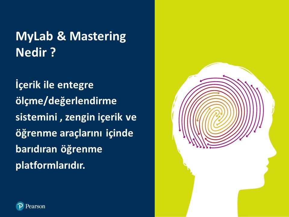 MyLab & Mastering Nedir ? İçerik ile entegre ölçme/değerlendirme sistemini, zengin içerik ve öğrenme araçlarını içinde barıdıran öğrenme platformlarıd