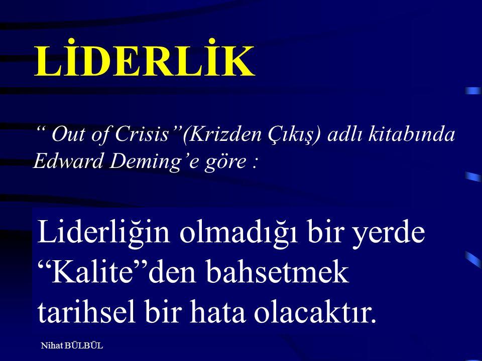 Out of Crisis (Krizden Çıkış) adlı kitabında Edward Deming'e göre : Liderliğin olmadığı bir yerde Kalite den bahsetmek tarihsel bir hata olacaktır.