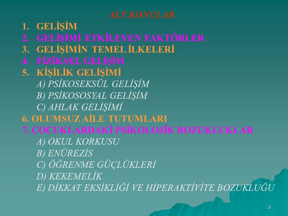 2 ALT KONULAR 1. GELİŞİM 2. GELİŞİMİ ETKİLEYEN FAKTÖRLER 3.