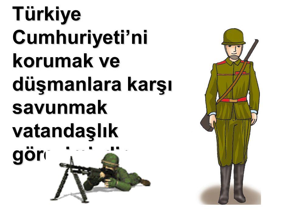 Türkiye Cumhuriyeti'ni korumak ve düşmanlara karşı savunmak vatandaşlık görevimizdir.