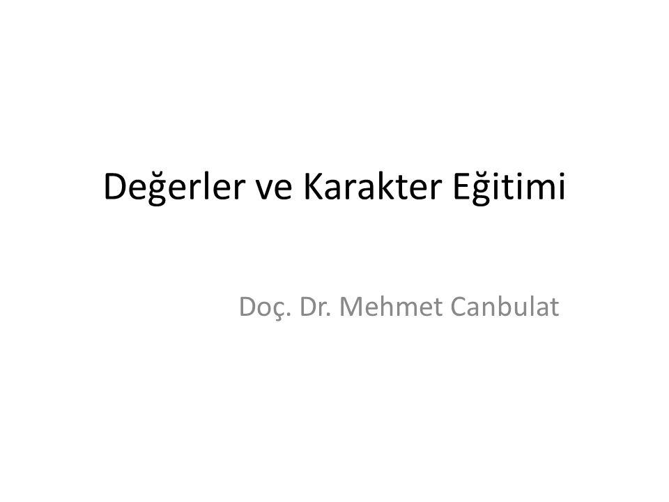 Değerler ve Karakter Eğitimi Doç. Dr. Mehmet Canbulat
