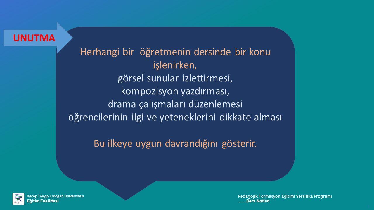 Recep Tayyip Erdoğan Üniversitesi Eğitim Fakültesi Pedagojik Formasyon E ğ itimi Sertifika Programı ……Ders Notları ı Herhangi bir öğretmenin dersinde