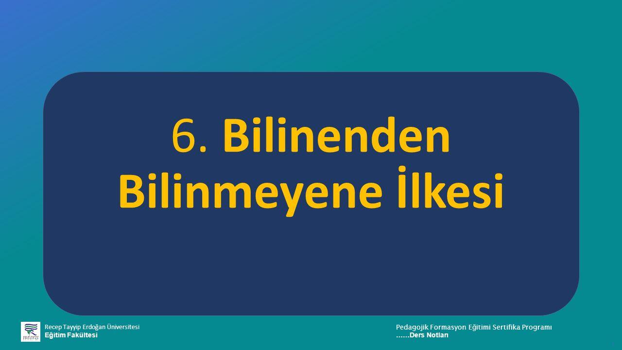 Recep Tayyip Erdoğan Üniversitesi Eğitim Fakültesi Pedagojik Formasyon E ğ itimi Sertifika Programı ……Ders Notları ı 6.