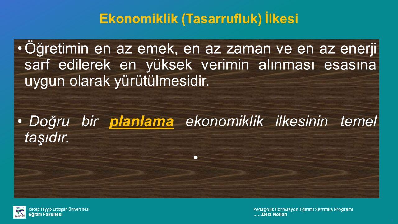 Recep Tayyip Erdoğan Üniversitesi Eğitim Fakültesi Pedagojik Formasyon E ğ itimi Sertifika Programı ……Ders Notları ı Ekonomiklik (Tasarrufluk) İlkesi