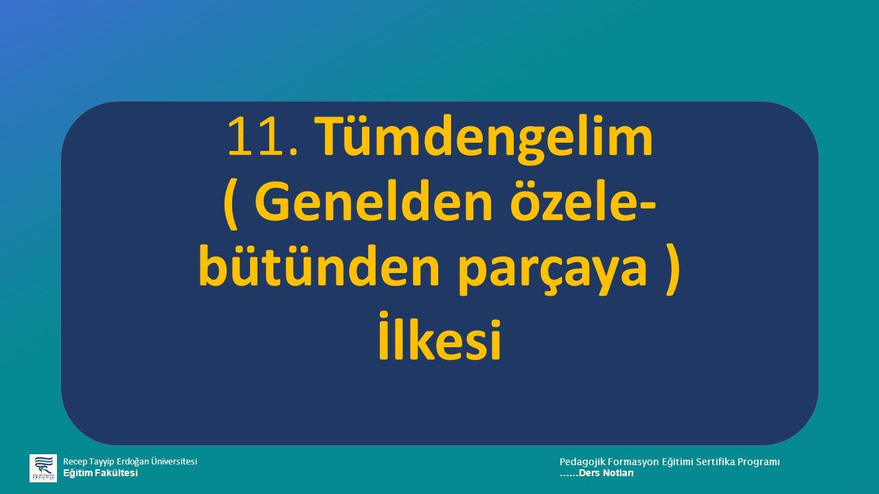 Recep Tayyip Erdoğan Üniversitesi Eğitim Fakültesi Pedagojik Formasyon E ğ itimi Sertifika Programı ……Ders Notları ı 11. Tümdengelim ( Genelden özele-