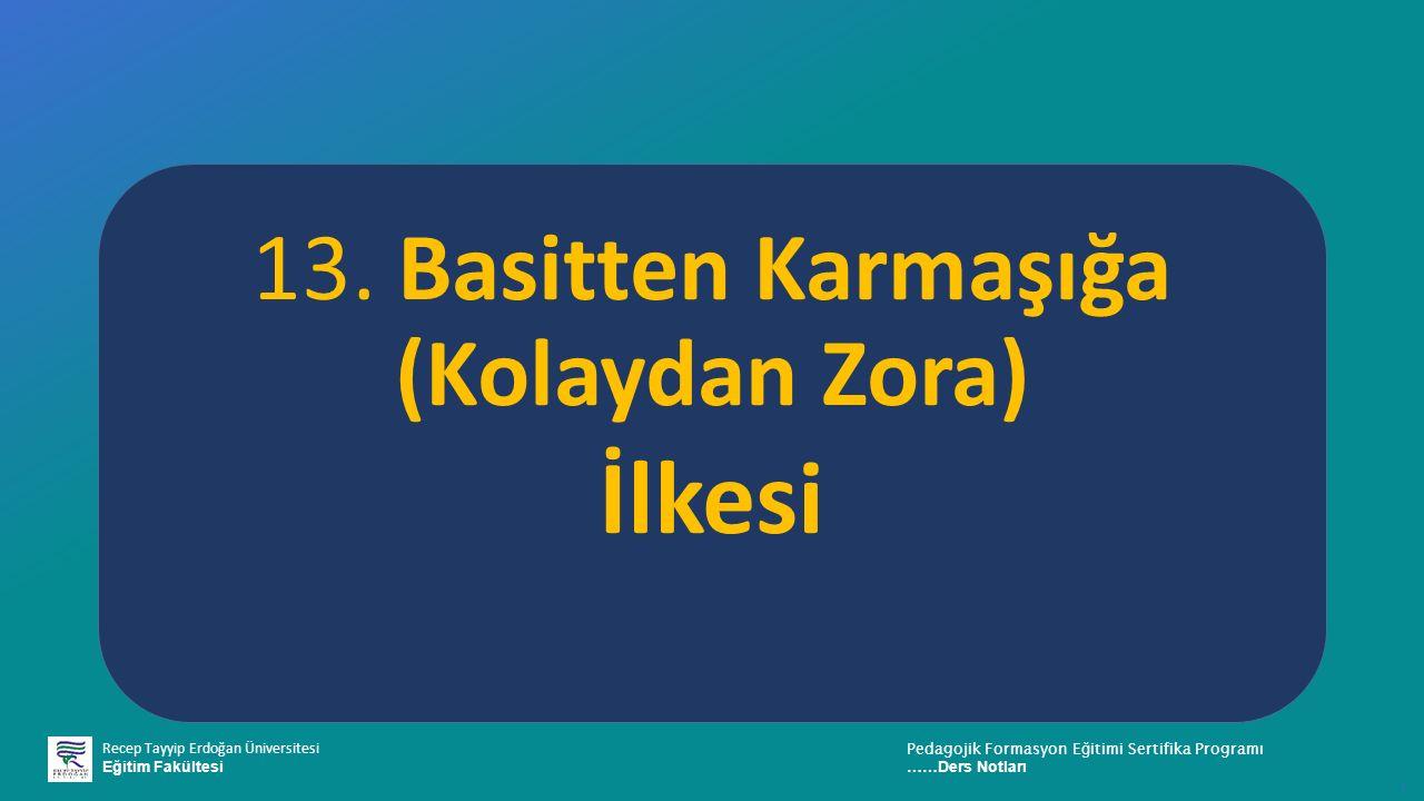 Recep Tayyip Erdoğan Üniversitesi Eğitim Fakültesi Pedagojik Formasyon E ğ itimi Sertifika Programı ……Ders Notları ı 13.