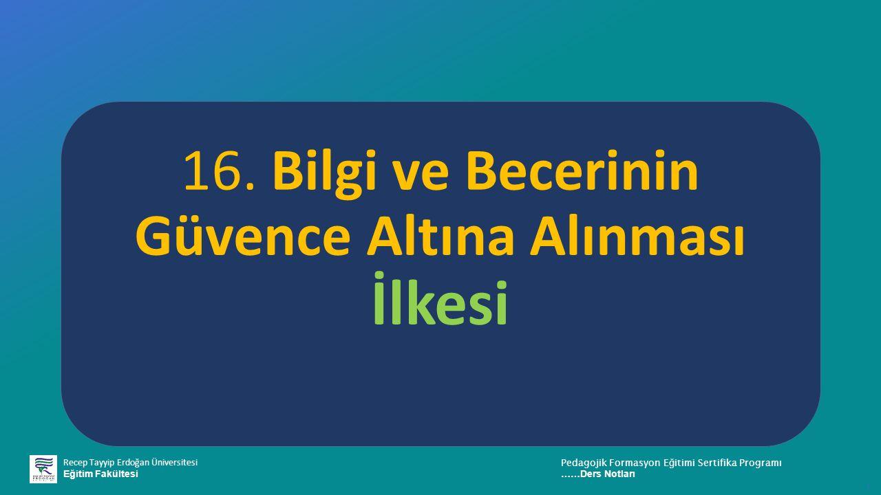 Recep Tayyip Erdoğan Üniversitesi Eğitim Fakültesi Pedagojik Formasyon E ğ itimi Sertifika Programı ……Ders Notları ı 16.