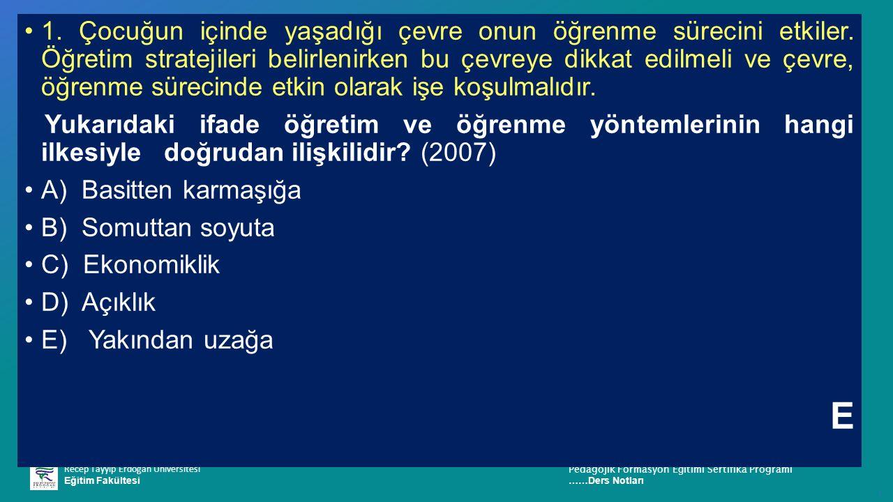Recep Tayyip Erdoğan Üniversitesi Eğitim Fakültesi Pedagojik Formasyon E ğ itimi Sertifika Programı ……Ders Notları ı 1.
