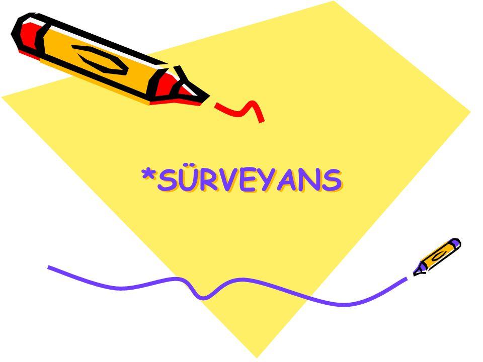 Sürveyans  Belirli bir amaca yönelik olarak veri toplanması  Toplanan verilerin bir araya getirilerek yorumlanması  Sonuçların ilgililere bildirilmesinden oluşan dinamik bir süreçtir.