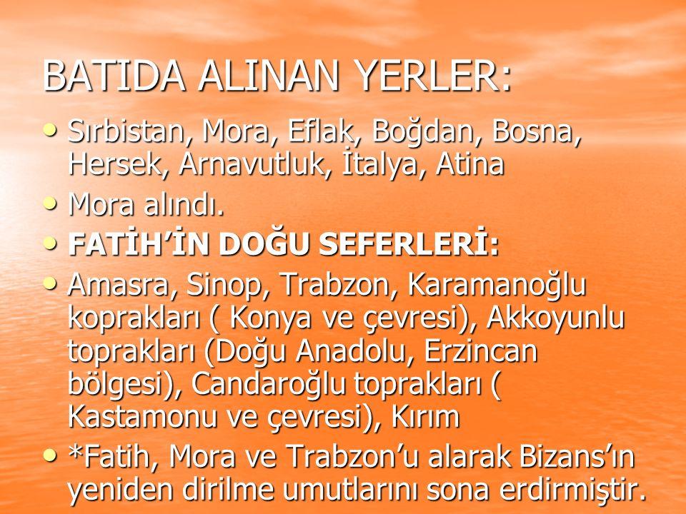 BATIDA ALINAN YERLER: Sırbistan, Mora, Eflak, Boğdan, Bosna, Hersek, Arnavutluk, İtalya, Atina Sırbistan, Mora, Eflak, Boğdan, Bosna, Hersek, Arnavutl