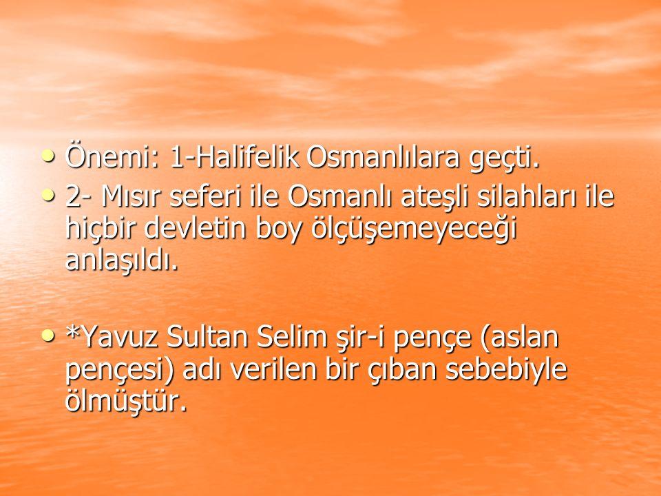 Önemi: 1-Halifelik Osmanlılara geçti. Önemi: 1-Halifelik Osmanlılara geçti. 2- Mısır seferi ile Osmanlı ateşli silahları ile hiçbir devletin boy ölçüş