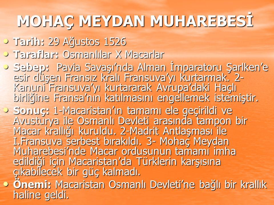 MOHAÇ MEYDAN MUHAREBESİ Tarih: 29 Ağustos 1526 Tarih: 29 Ağustos 1526 Taraflar: Osmanlılar X Macarlar Taraflar: Osmanlılar X Macarlar Sebep: Pavia Sav