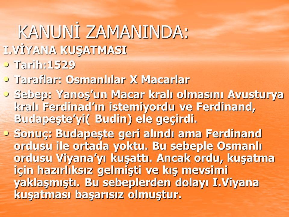KANUNİ ZAMANINDA: I.VİYANA KUŞATMASI Tarih:1529 Tarih:1529 Taraflar: Osmanlılar X Macarlar Taraflar: Osmanlılar X Macarlar Sebep: Yanoş'un Macar kralı