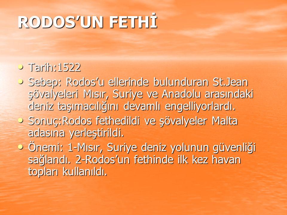 RODOS'UN FETHİ Tarih:1522 Tarih:1522 Sebep: Rodos'u ellerinde bulunduran St.Jean şövalyeleri Mısır, Suriye ve Anadolu arasındaki deniz taşımacılığını