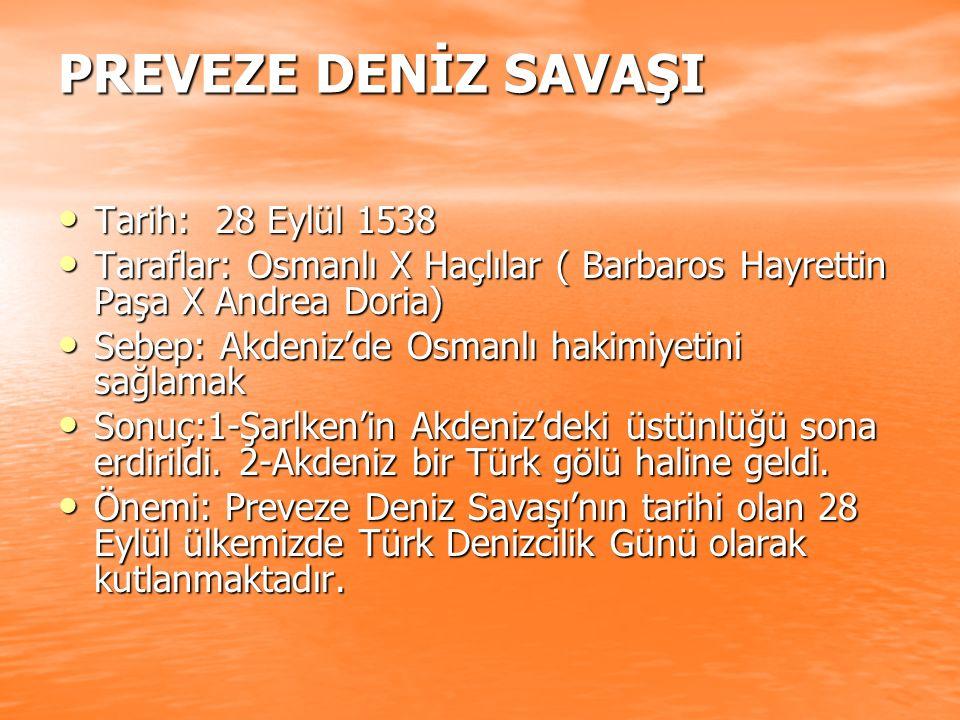 PREVEZE DENİZ SAVAŞI Tarih: 28 Eylül 1538 Tarih: 28 Eylül 1538 Taraflar: Osmanlı X Haçlılar ( Barbaros Hayrettin Paşa X Andrea Doria) Taraflar: Osmanl