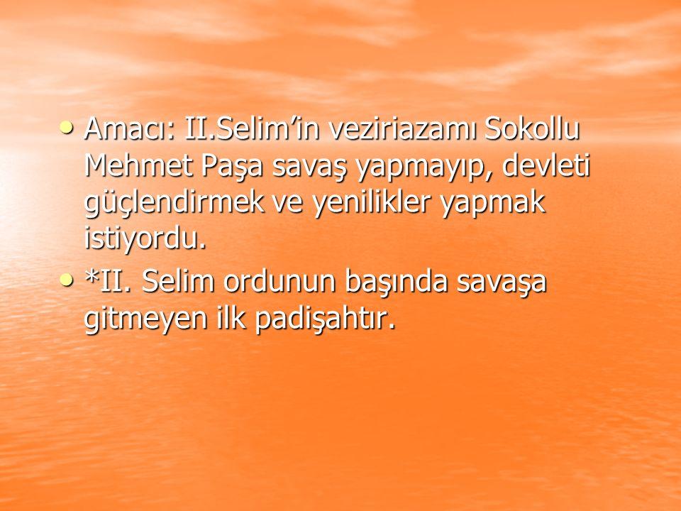Amacı: II.Selim'in veziriazamı Sokollu Mehmet Paşa savaş yapmayıp, devleti güçlendirmek ve yenilikler yapmak istiyordu. Amacı: II.Selim'in veziriazamı