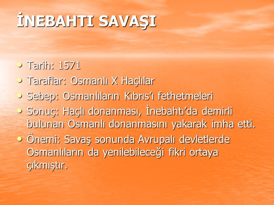 İNEBAHTI SAVAŞI Tarih: 1571 Tarih: 1571 Taraflar: Osmanlı X Haçlılar Taraflar: Osmanlı X Haçlılar Sebep: Osmanlıların Kıbrıs'ı fethetmeleri Sebep: Osm