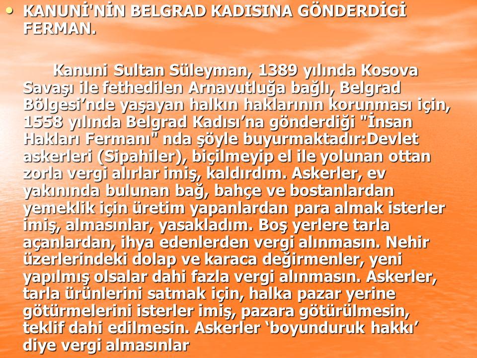 KANUNİ'NİN BELGRAD KADISINA GÖNDERDİGİ FERMAN. KANUNİ'NİN BELGRAD KADISINA GÖNDERDİGİ FERMAN. Kanuni Sultan Süleyman, 1389 yılında Kosova Savaşı ile f