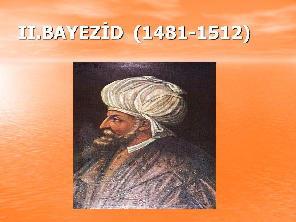 II.BAYEZİD (1481-1512)