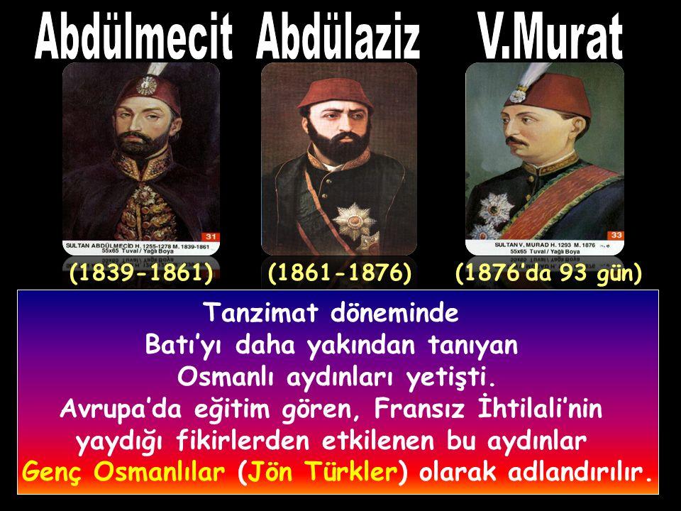 Abdülmecit öldükten sonra başa geçen Abdülaziz, Genç Osmanlılar tarafından tahttan indirildi ve yerine 5.Murat padişah oldu.