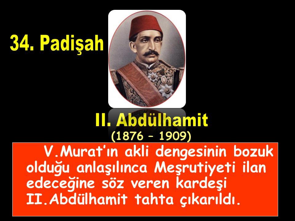 V.Murat'ın akli dengesinin bozuk olduğu anlaşılınca Meşrutiyeti ilan edeceğine söz veren kardeşi II.Abdülhamit tahta çıkarıldı.