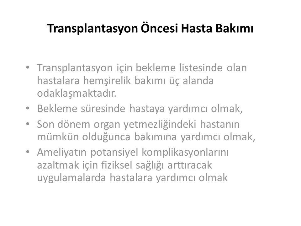 Transplantasyon Öncesi Hasta Bakımı Transplantasyon için bekleme listesinde olan hastalara hemşirelik bakımı üç alanda odaklaşmaktadır.