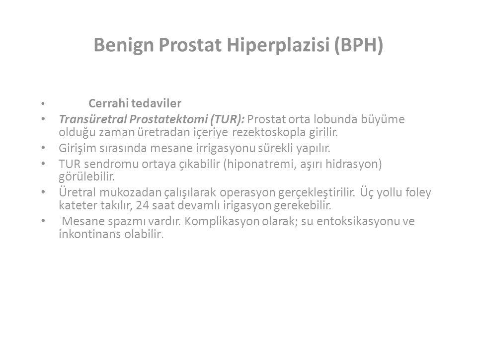Benign Prostat Hiperplazisi (BPH) Cerrahi tedaviler Transüretral Prostatektomi (TUR): Prostat orta lobunda büyüme olduğu zaman üretradan içeriye rezektoskopla girilir.