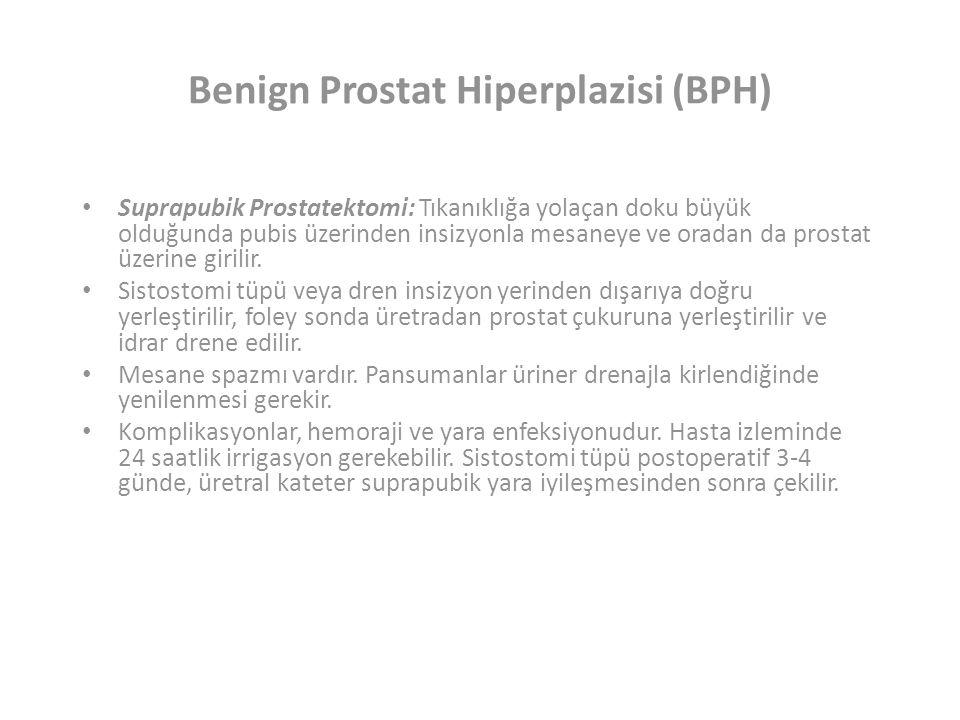 Benign Prostat Hiperplazisi (BPH) Suprapubik Prostatektomi: Tıkanıklığa yolaçan doku büyük olduğunda pubis üzerinden insizyonla mesaneye ve oradan da prostat üzerine girilir.
