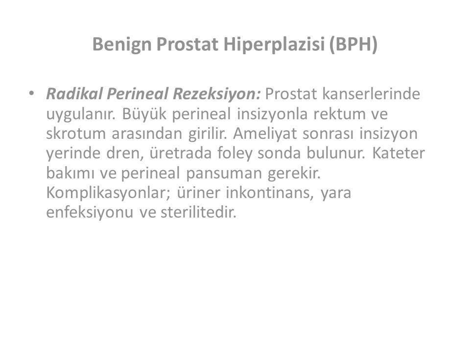 Benign Prostat Hiperplazisi (BPH) Radikal Perineal Rezeksiyon: Prostat kanserlerinde uygulanır.