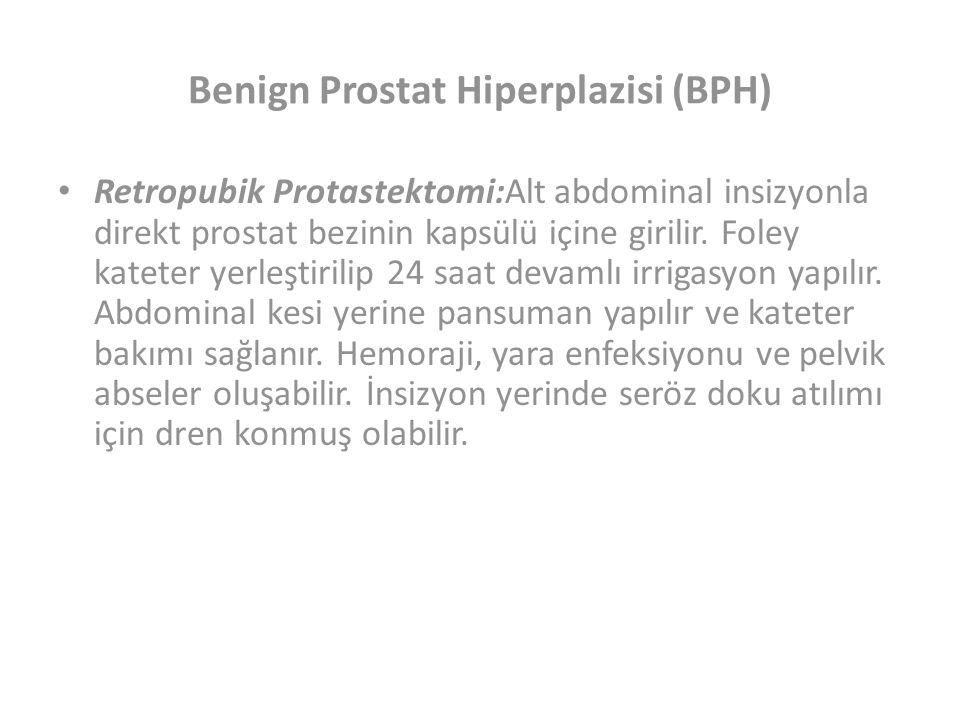 Benign Prostat Hiperplazisi (BPH) Retropubik Protastektomi:Alt abdominal insizyonla direkt prostat bezinin kapsülü içine girilir.