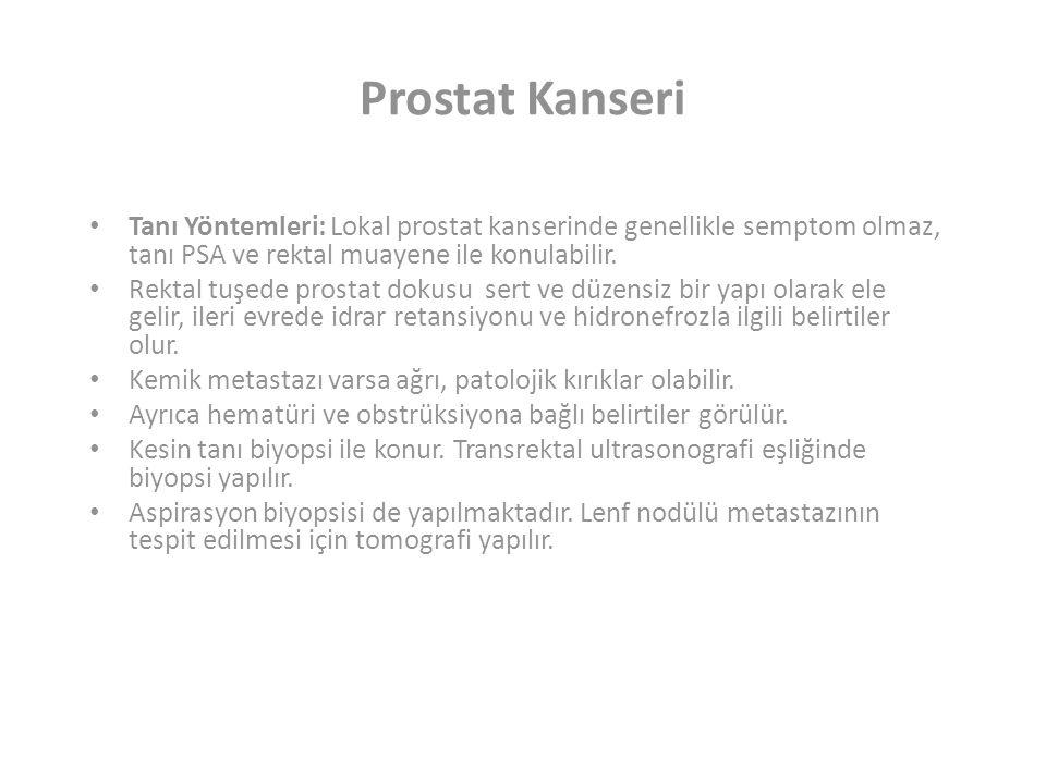 Prostat Kanseri Tanı Yöntemleri: Lokal prostat kanserinde genellikle semptom olmaz, tanı PSA ve rektal muayene ile konulabilir.