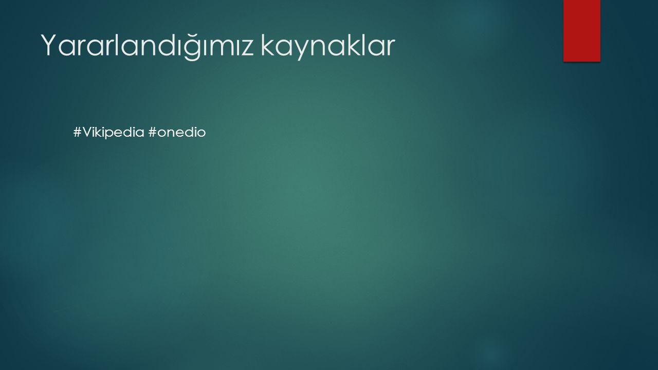 Yararlandığımız kaynaklar #Vikipedia #onedio