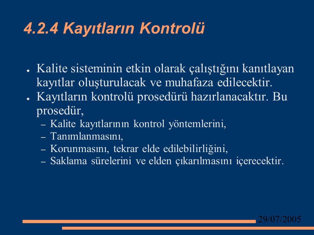 29/07/2005 4.2.4 Kayıtların Kontrolü ● Kalite sisteminin etkin olarak çalıştığını kanıtlayan kayıtlar oluşturulacak ve muhafaza edilecektir.