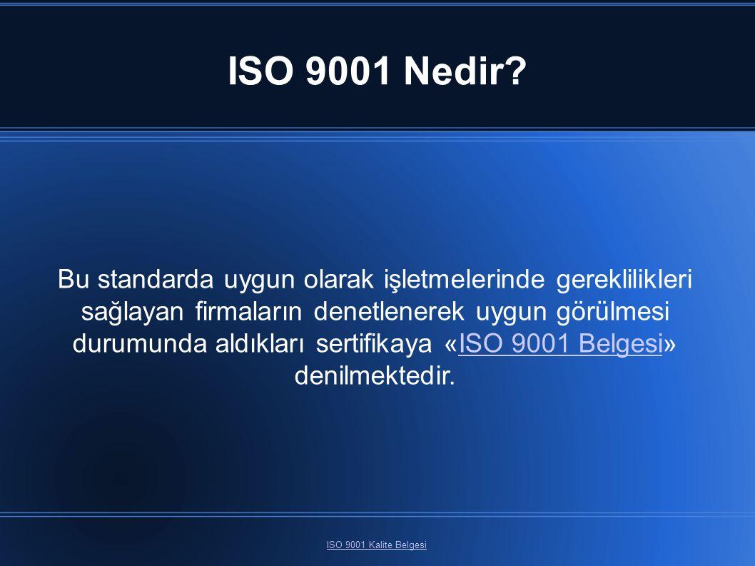 ISO 9001 Nedir? ISO 9001 Kalite Belgesi Bu standarda uygun olarak işletmelerinde gereklilikleri sağlayan firmaların denetlenerek uygun görülmesi durum
